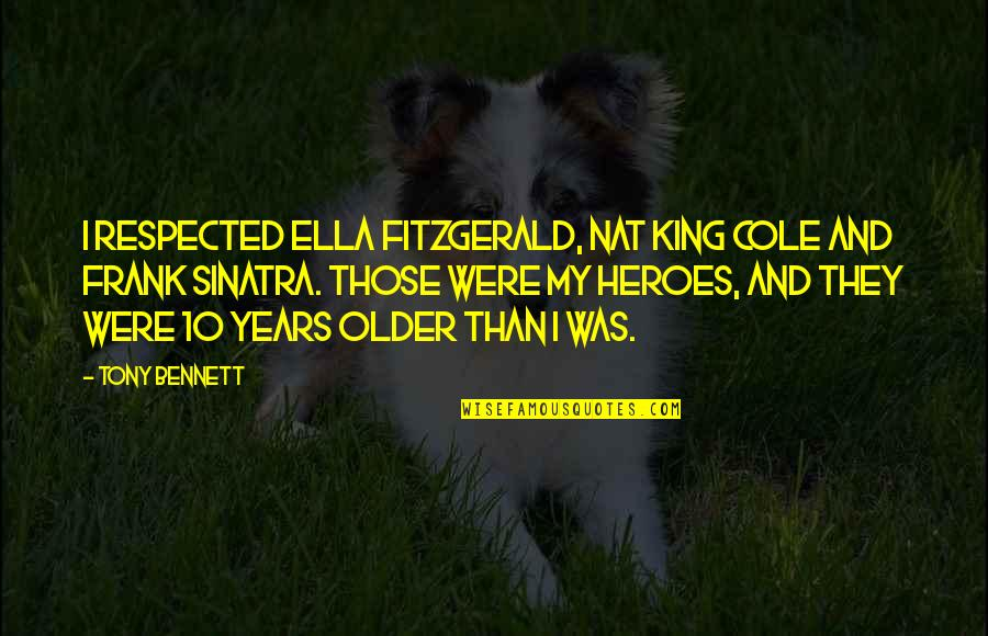 Ella Fitzgerald Quotes By Tony Bennett: I respected Ella Fitzgerald, Nat King Cole and