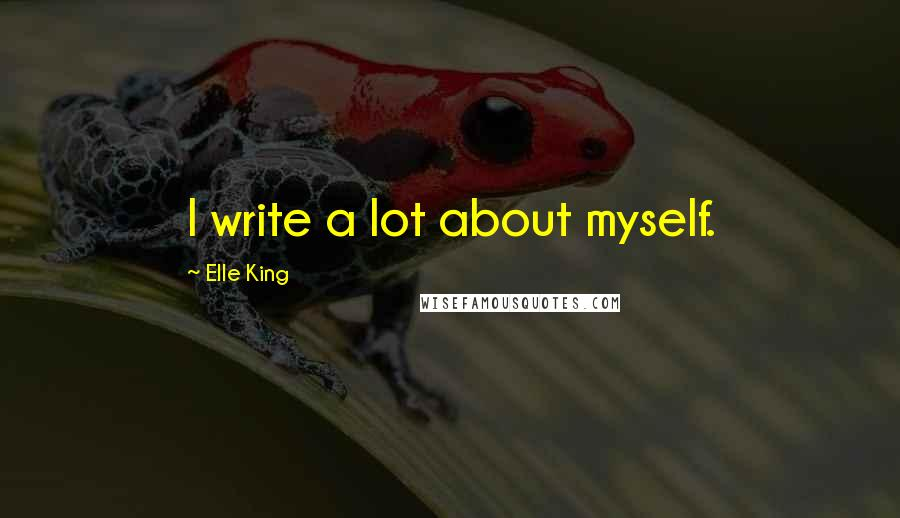 Elle King quotes: I write a lot about myself.