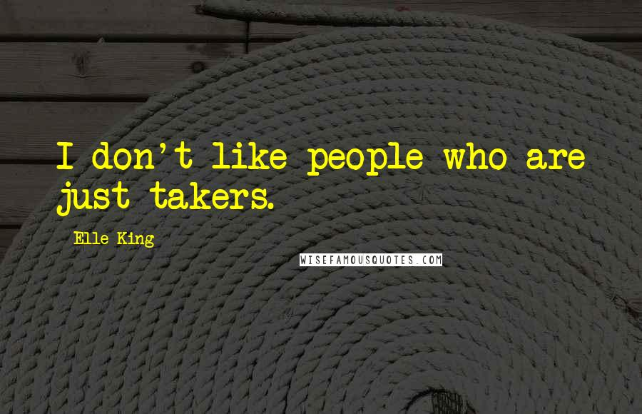 Elle King quotes: I don't like people who are just takers.
