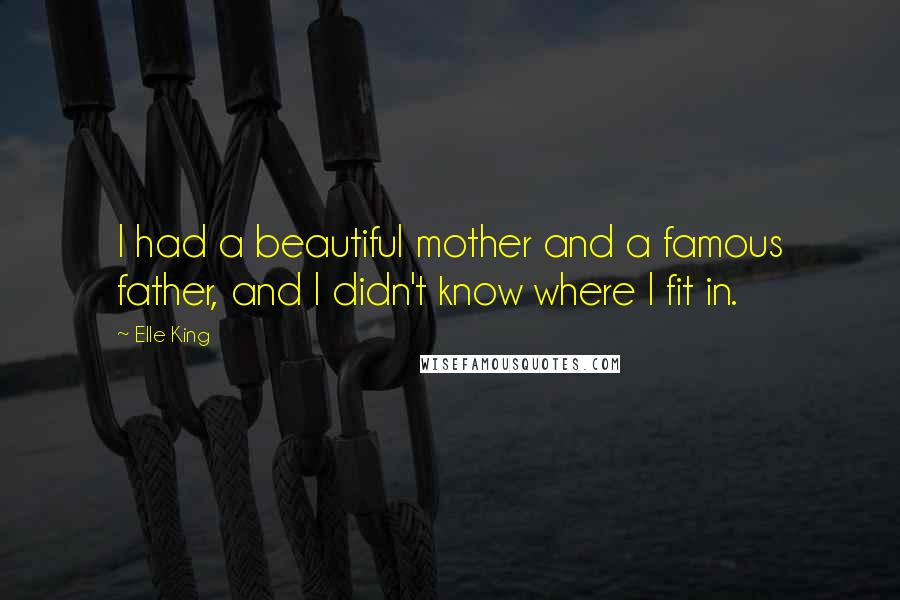 Elle King quotes: I had a beautiful mother and a famous father, and I didn't know where I fit in.