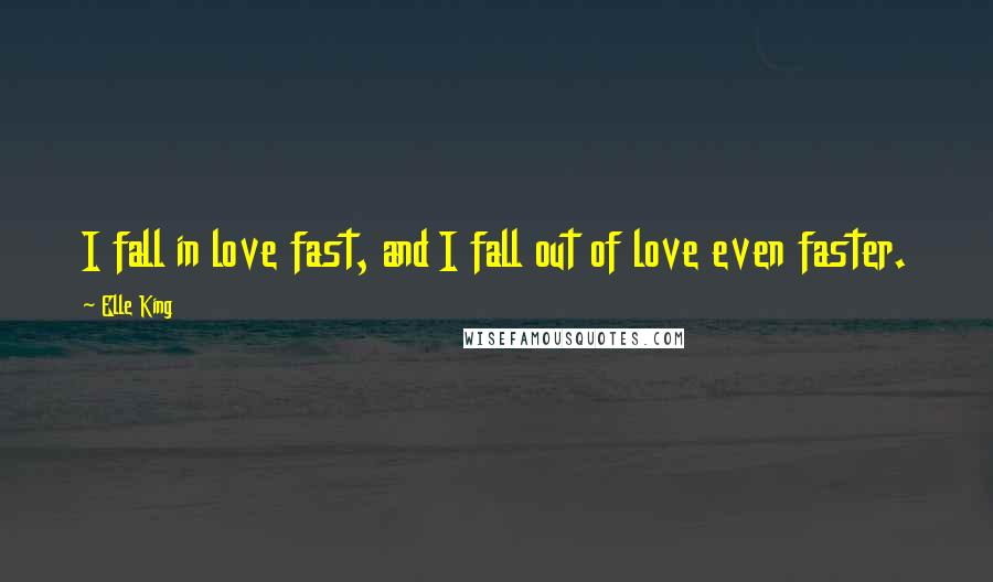 Elle King quotes: I fall in love fast, and I fall out of love even faster.