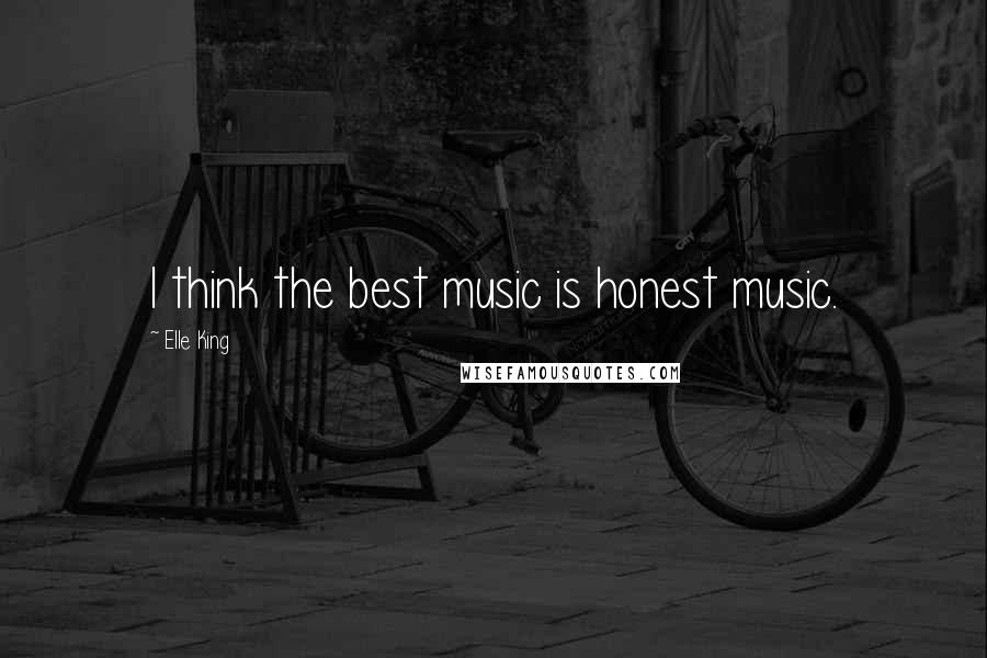 Elle King quotes: I think the best music is honest music.