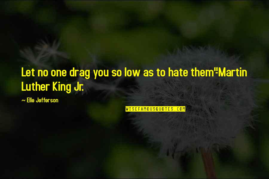 Elle King Quotes By Elle Jefferson: Let no one drag you so low as