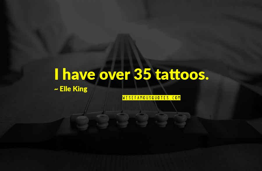 Elle King Quotes By Elle King: I have over 35 tattoos.