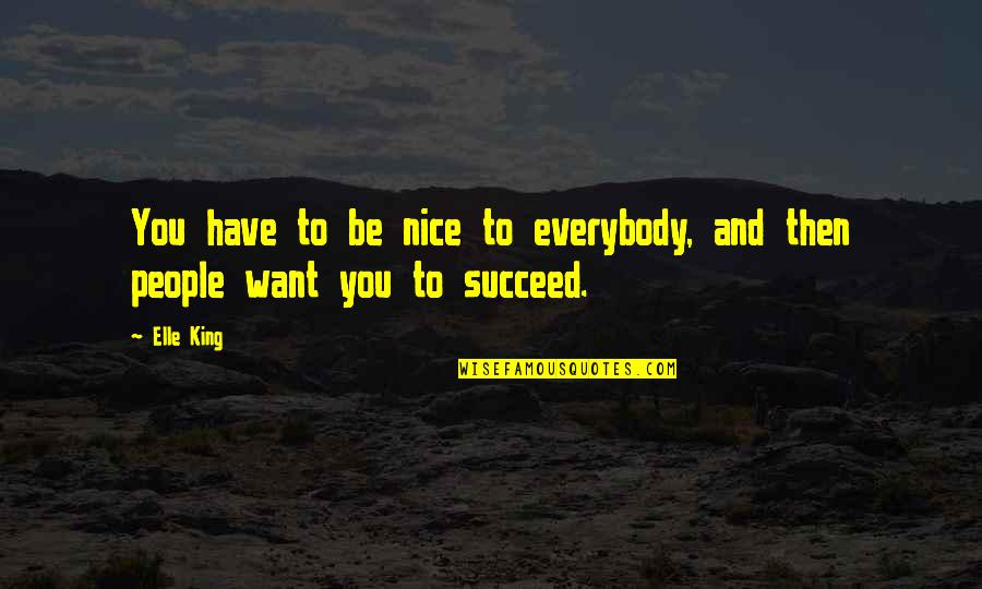 Elle King Quotes By Elle King: You have to be nice to everybody, and