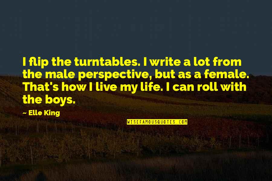 Elle King Quotes By Elle King: I flip the turntables. I write a lot