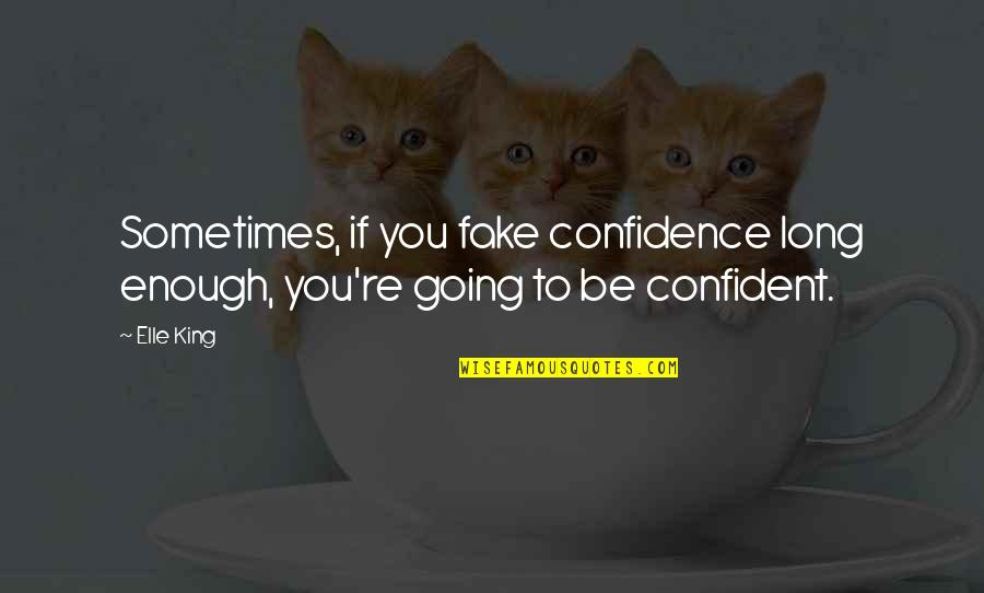 Elle King Quotes By Elle King: Sometimes, if you fake confidence long enough, you're