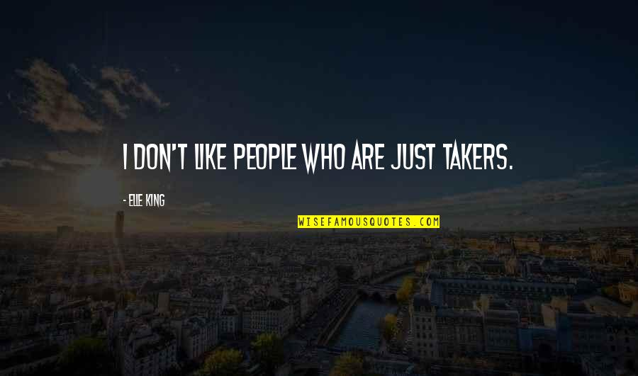 Elle King Quotes By Elle King: I don't like people who are just takers.