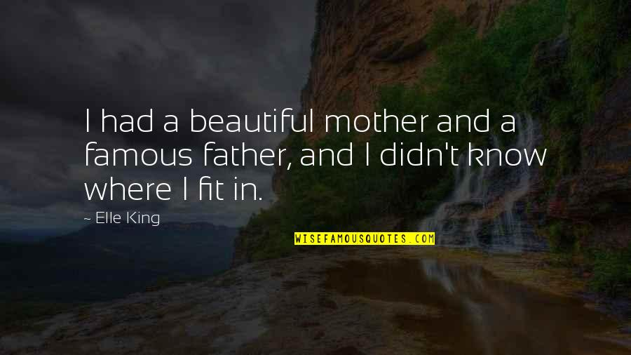 Elle King Quotes By Elle King: I had a beautiful mother and a famous