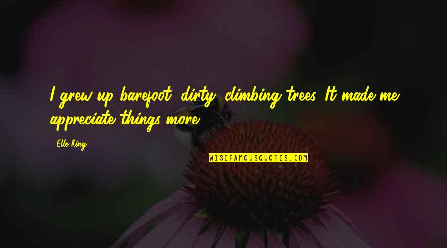 Elle King Quotes By Elle King: I grew up barefoot, dirty, climbing trees. It
