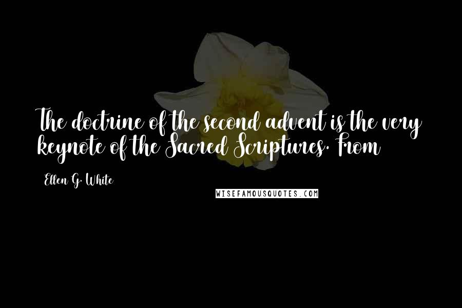 Ellen G. White quotes: The doctrine of the second advent is the very keynote of the Sacred Scriptures. From