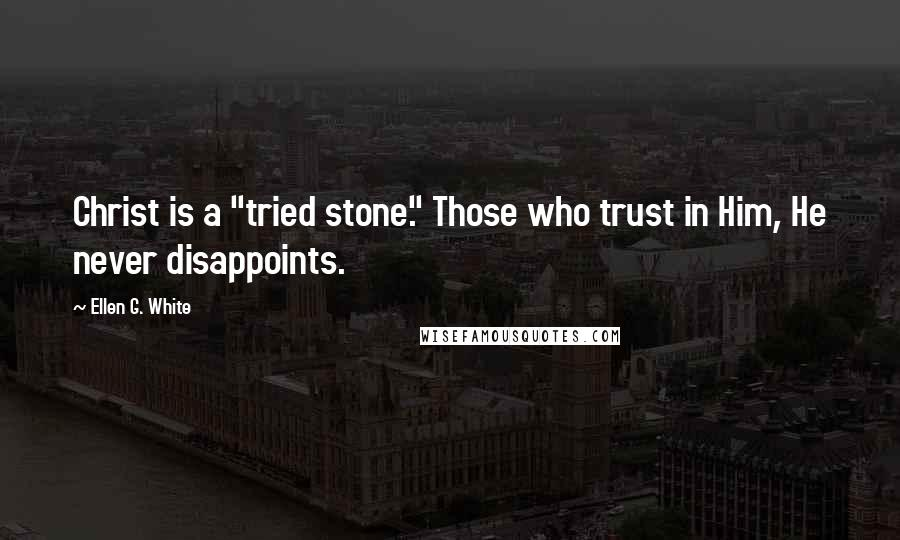 """Ellen G. White quotes: Christ is a """"tried stone."""" Those who trust in Him, He never disappoints."""