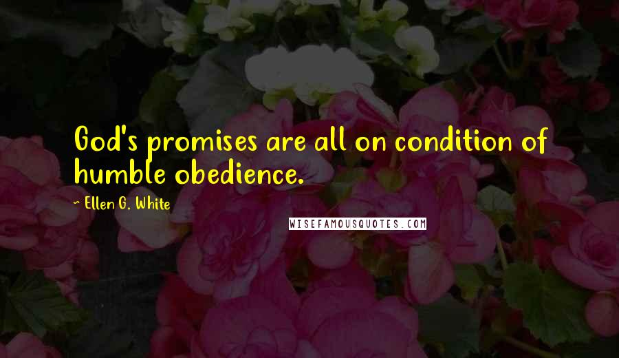 Ellen G. White quotes: God's promises are all on condition of humble obedience.