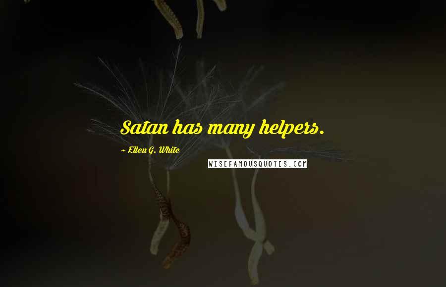 Ellen G. White quotes: Satan has many helpers.