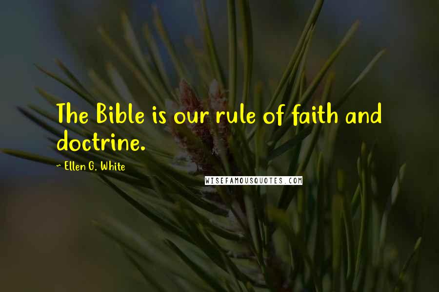 Ellen G. White quotes: The Bible is our rule of faith and doctrine.