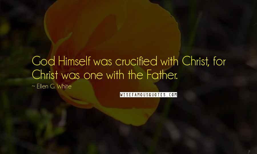Ellen G. White quotes: God Himself was crucified with Christ, for Christ was one with the Father.