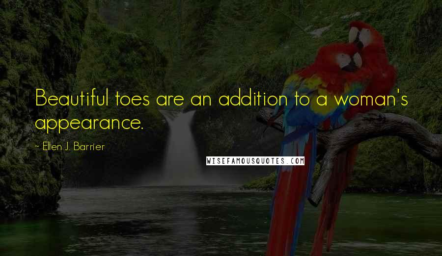 Ellen J. Barrier quotes: Beautiful toes are an addition to a woman's appearance.