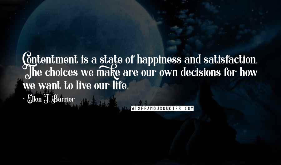 Ellen J. Barrier quotes: Contentment is a state of happiness and satisfaction. The choices we make are our own decisions for how we want to live our life.