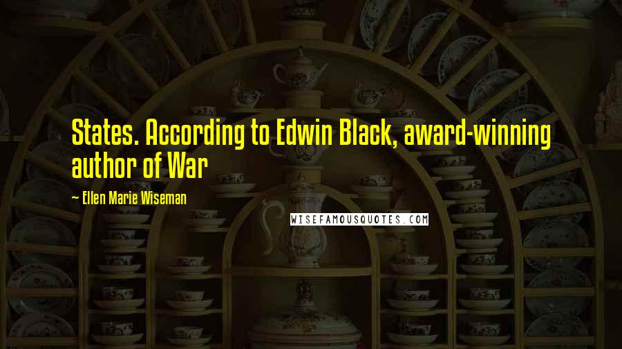 Ellen Marie Wiseman quotes: States. According to Edwin Black, award-winning author of War
