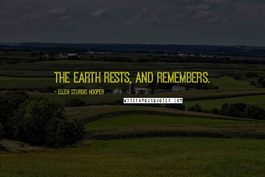 Ellen Sturgis Hooper quotes: The earth rests, and remembers.