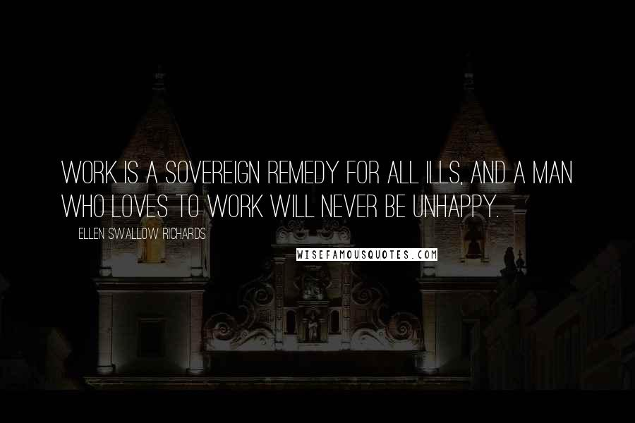 Ellen Swallow Richards quotes: Work is a sovereign remedy for all ills, and a man who loves to work will never be unhappy.