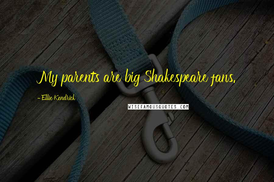 Ellie Kendrick quotes: My parents are big Shakespeare fans.