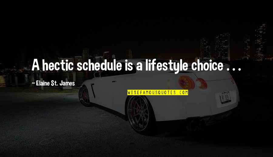 Elliot Rodgers Quotes By Elaine St. James: A hectic schedule is a lifestyle choice .