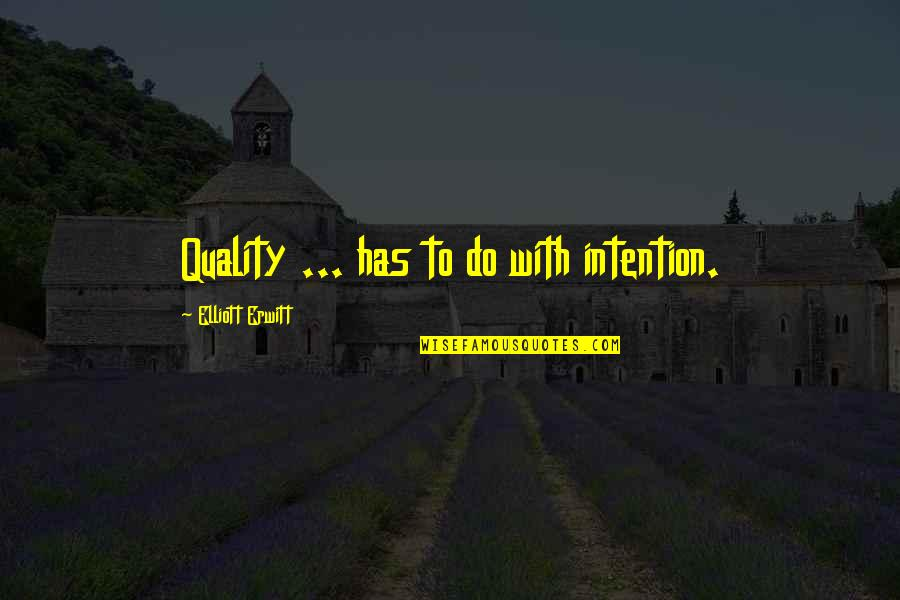 Elliott Erwitt Quotes By Elliott Erwitt: Quality ... has to do with intention.