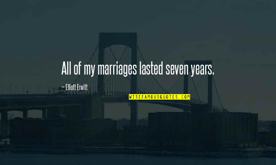 Elliott Erwitt Quotes By Elliott Erwitt: All of my marriages lasted seven years.