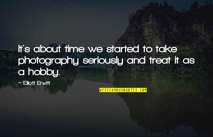 Elliott Erwitt Quotes By Elliott Erwitt: It's about time we started to take photography