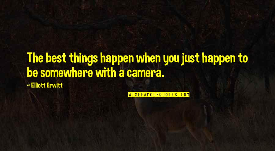 Elliott Erwitt Quotes By Elliott Erwitt: The best things happen when you just happen
