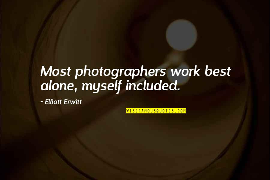 Elliott Erwitt Quotes By Elliott Erwitt: Most photographers work best alone, myself included.