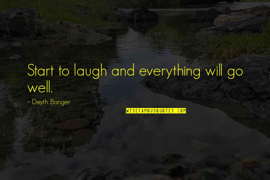 Elliott Yamin Quotes By Deyth Banger: Start to laugh and everything will go well.