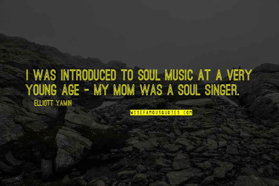 Elliott Yamin Quotes By Elliott Yamin: I was introduced to soul music at a