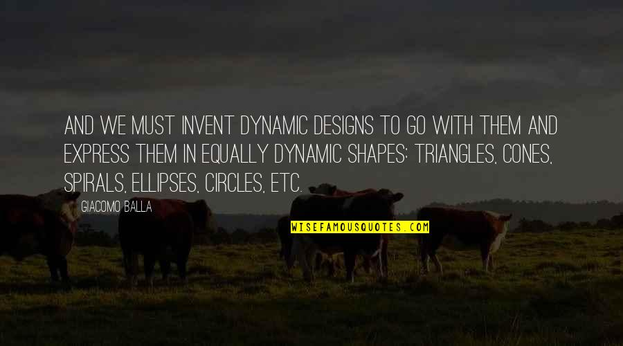 Ellipses In Quotes By Giacomo Balla: And we must invent dynamic designs to go