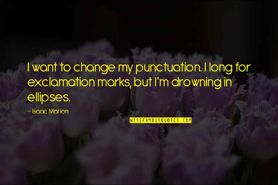 Ellipses In Quotes By Isaac Marion: I want to change my punctuation. I long