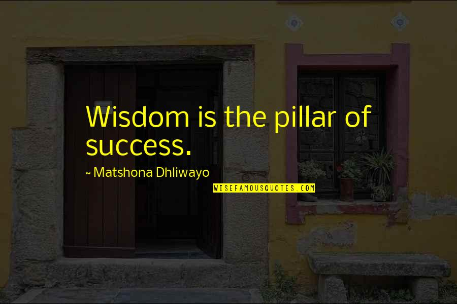 Ellipses In Quotes By Matshona Dhliwayo: Wisdom is the pillar of success.