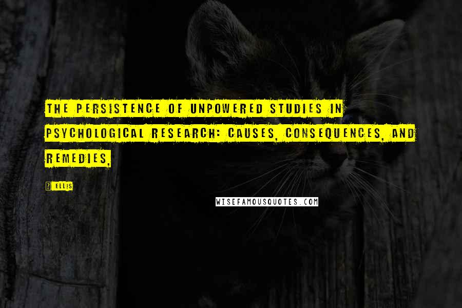 Ellis quotes: The persistence of unpowered studies in psychological research: Causes, consequences, and remedies,