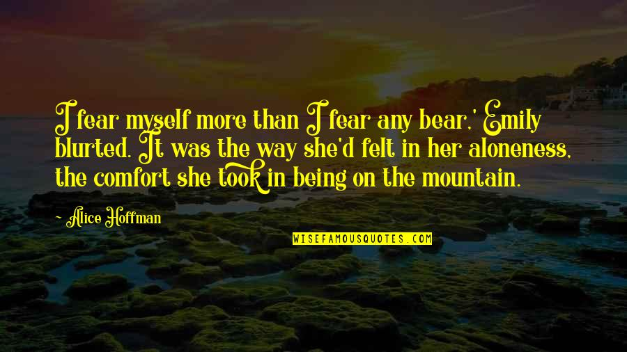Ellows Quotes By Alice Hoffman: I fear myself more than I fear any