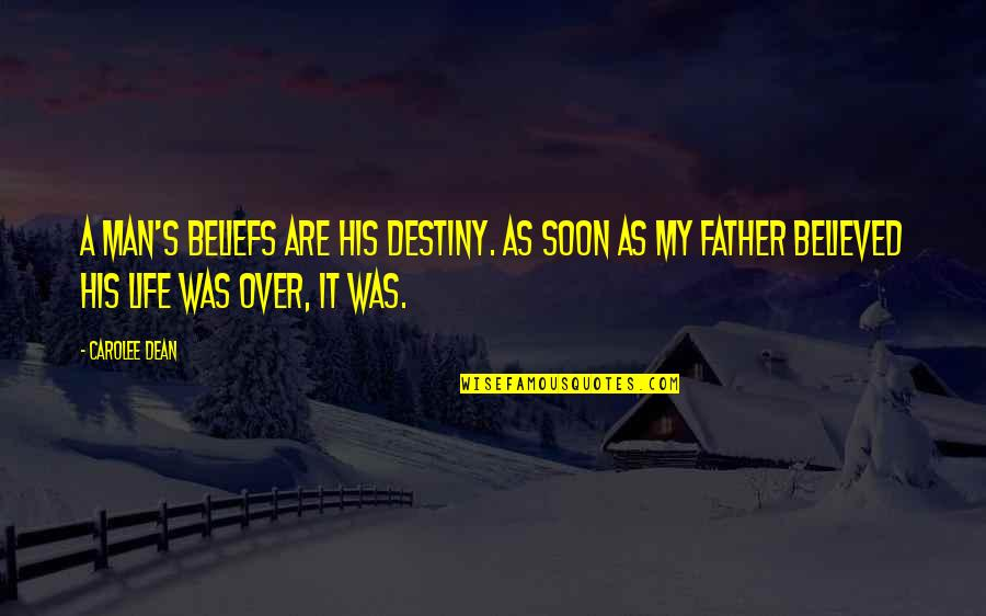 Ellows Quotes By Carolee Dean: A man's beliefs are his destiny. As soon