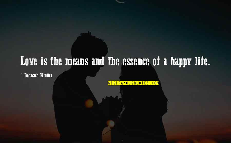 Ellows Quotes By Debasish Mridha: Love is the means and the essence of