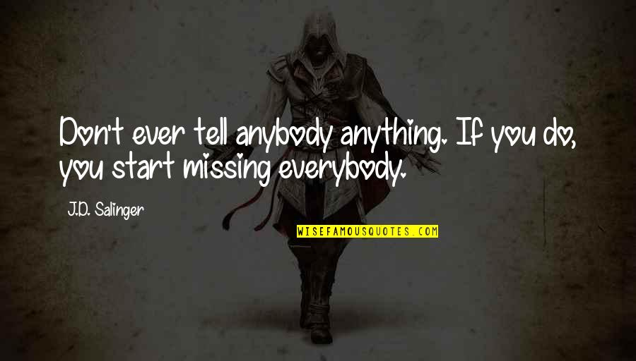 Ellows Quotes By J.D. Salinger: Don't ever tell anybody anything. If you do,