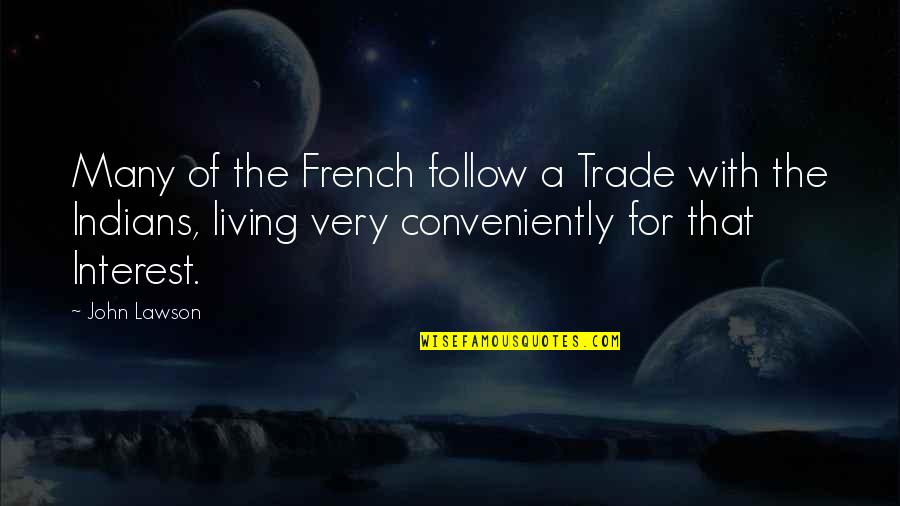 Ellows Quotes By John Lawson: Many of the French follow a Trade with