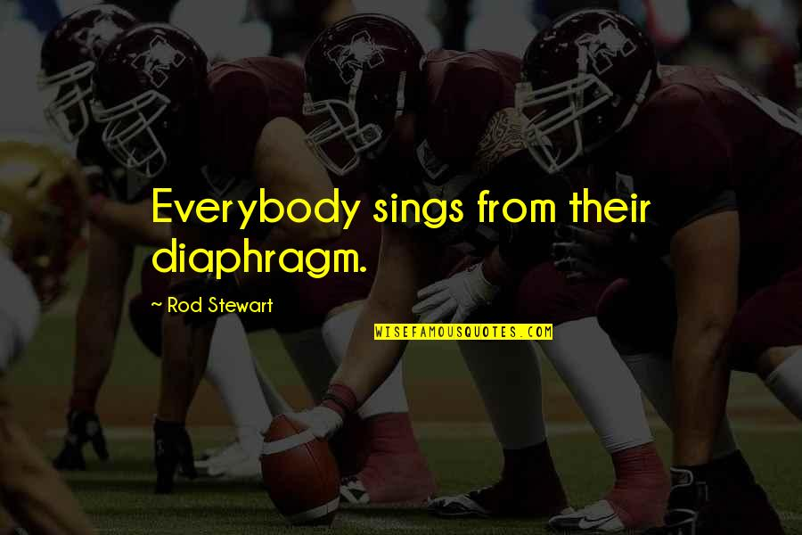 Ellows Quotes By Rod Stewart: Everybody sings from their diaphragm.