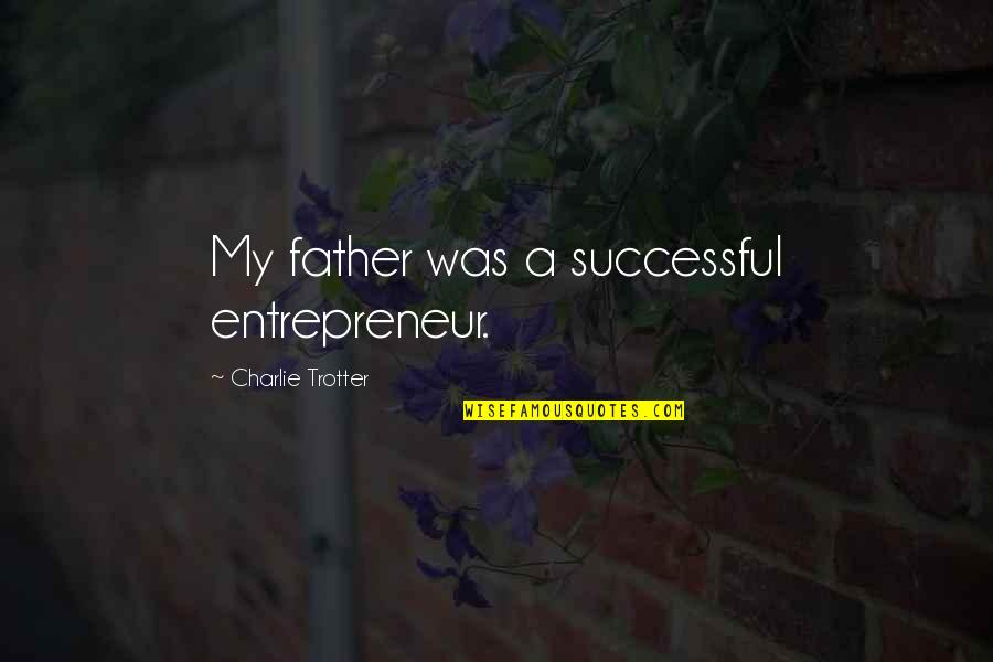Elmer The Patchwork Elephant Quotes By Charlie Trotter: My father was a successful entrepreneur.