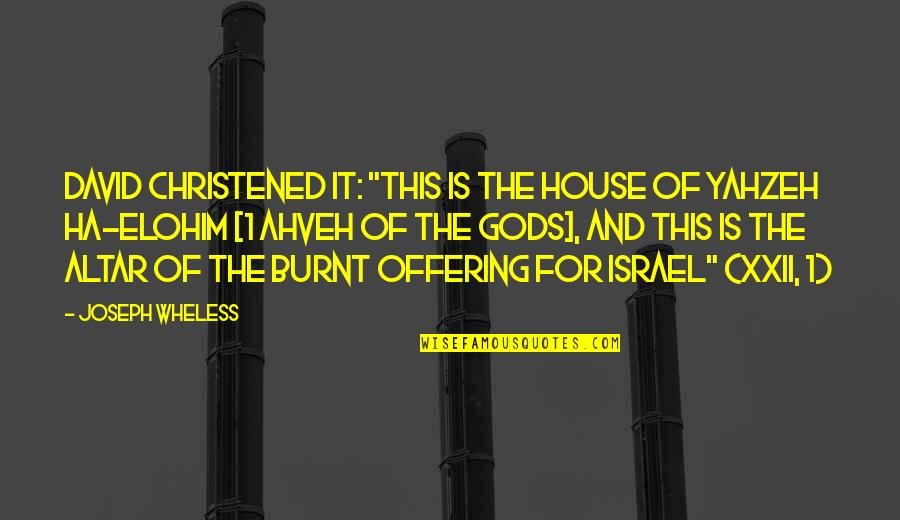 """Elohim's Quotes By Joseph Wheless: David christened it: """"This is the house of"""