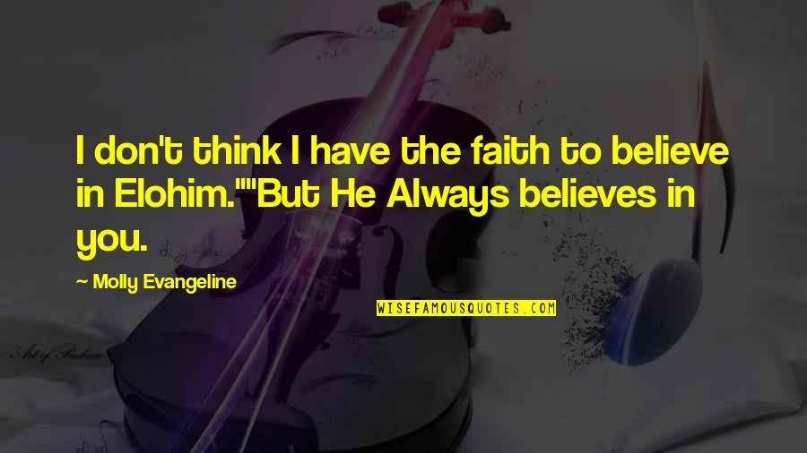 Elohim's Quotes By Molly Evangeline: I don't think I have the faith to