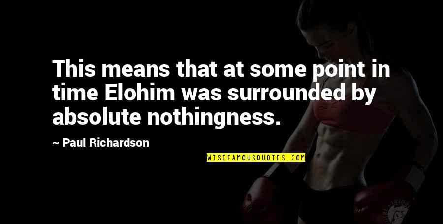 Elohim's Quotes By Paul Richardson: This means that at some point in time