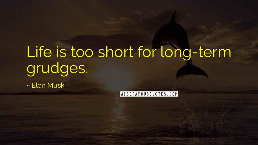 Elon Musk quotes: Life is too short for long-term grudges.