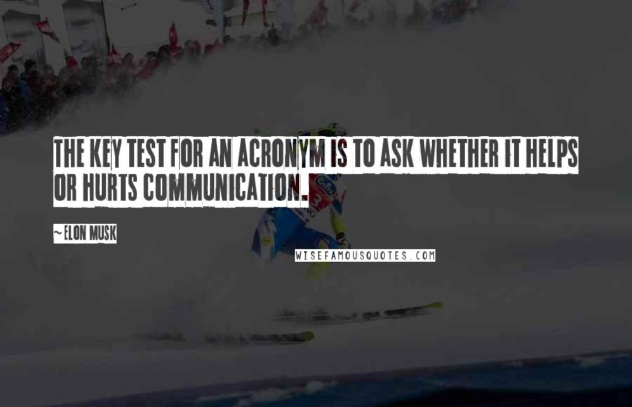 Elon Musk quotes: The key test for an acronym is to ask whether it helps or hurts communication.